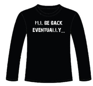 I'll be back...Eventually  Wicking Long Sleeved T-shirt